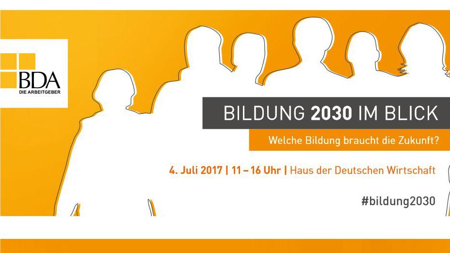 Bildung 2030 im Blick! Welche Bildung braucht die Zukunft? – Tagung der BDA am 4. Juli 2017, jetzt noch anmelden!